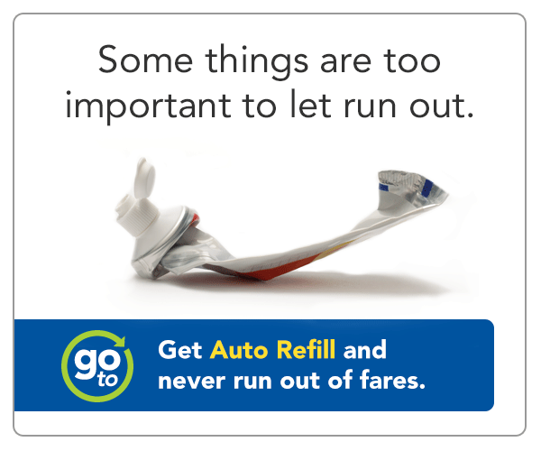 Some things are too important to let run out. Get Auto Refill and never run out of fares.