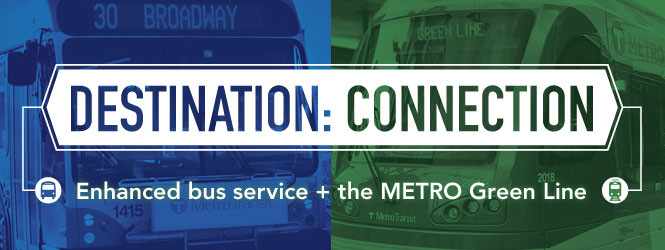 Destination: Connection  -- Enhanced bus service plus the METRO Green Line