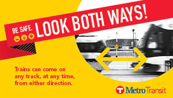 Be safe. Look both ways! Trains can come on any track, at any time, from either direction.